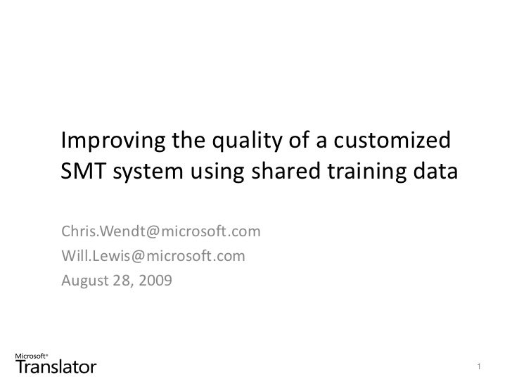 Improving the quality of a customized SMT system using shared training data<br />Chris.Wendt@microsoft.com<br />Will.Lewis...