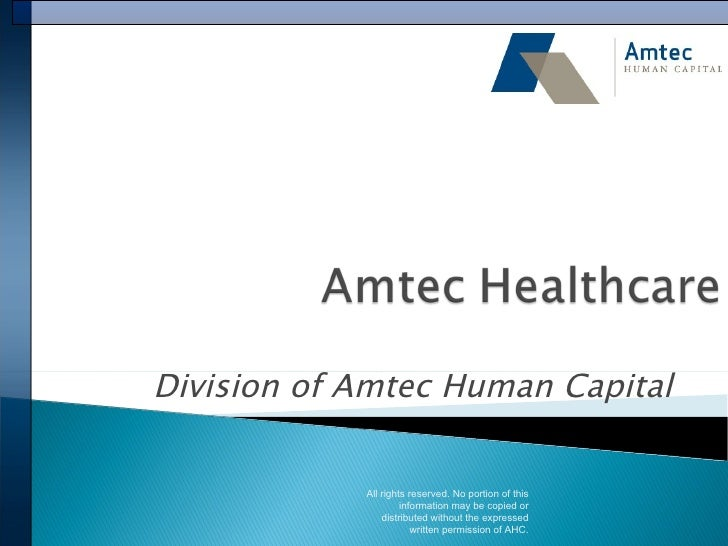 Division of Amtec Human Capital All rights reserved. No portion of this information may be copied or distributed without t...