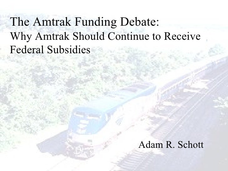 "PowerPoint Presentation for ""The Amtrak Funding Debate: Why Amtrak Should Continue to Receive Federal Subsidies"""