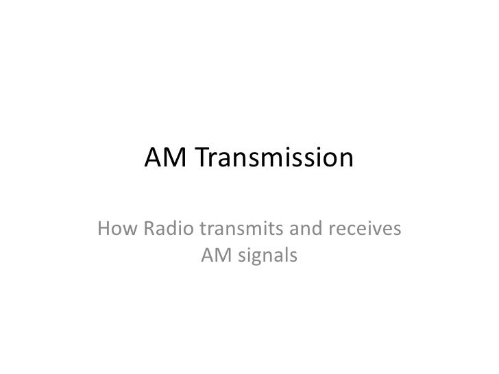 AM Transmission<br />How Radio transmits and receives AM signals<br />