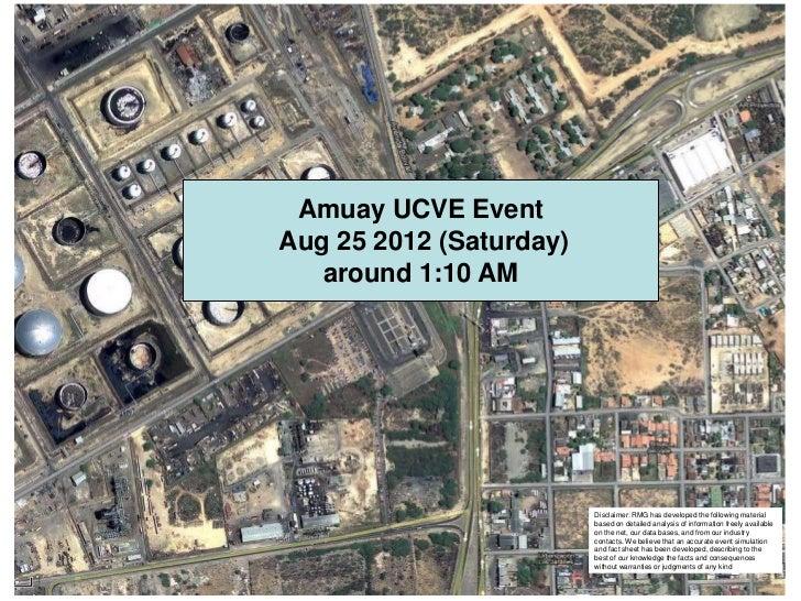 Amuay UCVE EventAug 25 2012 (Saturday)   around 1:10 AM                         Disclaimer: RMG has developed the followin...