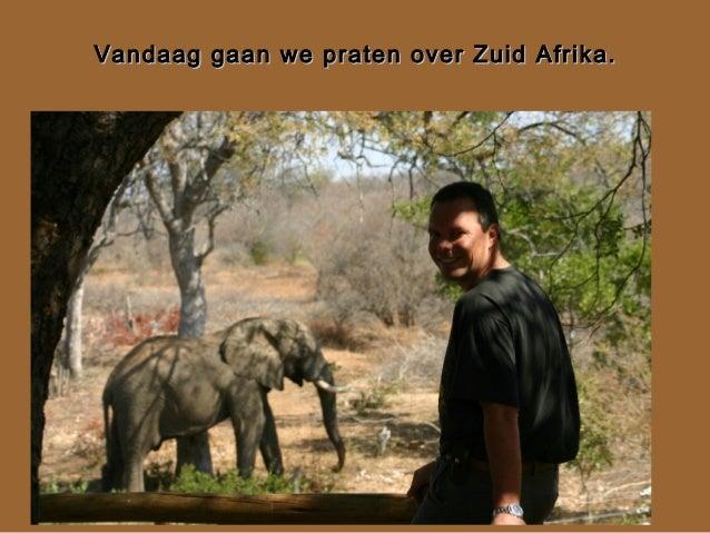 Vandaag gaan we praten over Zuid Afrika.Vandaag gaan we praten over Zuid Afrika.