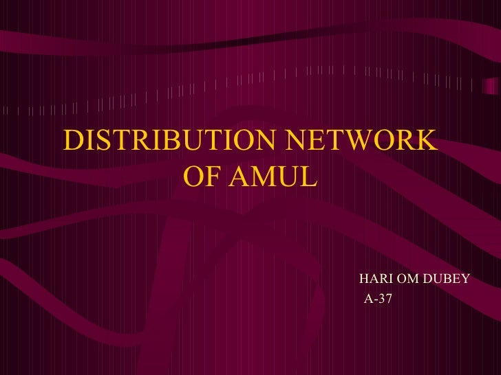DISTRIBUTION NETWORK OF AMUL HARI OM DUBEY A-37