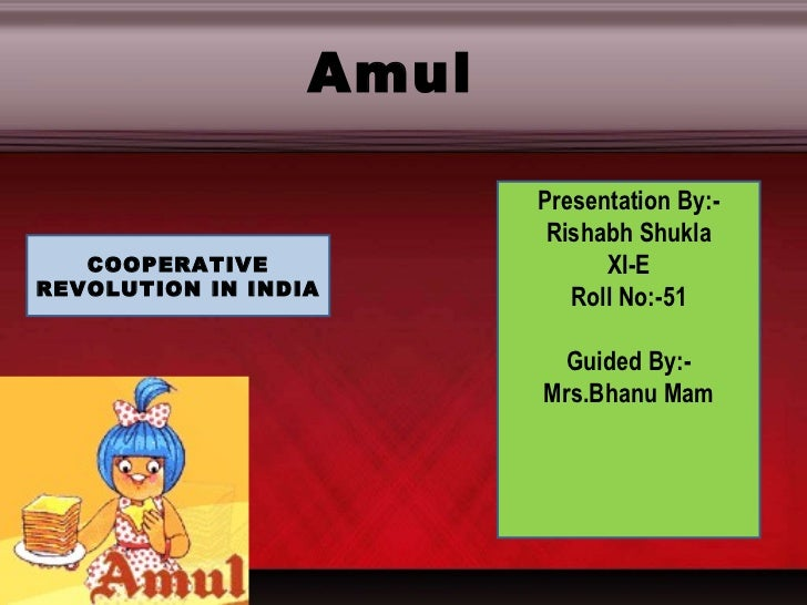 Presentation By:- Rishabh Shukla XI-E Roll No:-51 Guided By:- Mrs.Bhanu Mam COOPERATIVE REVOLUTION IN INDIA Amul