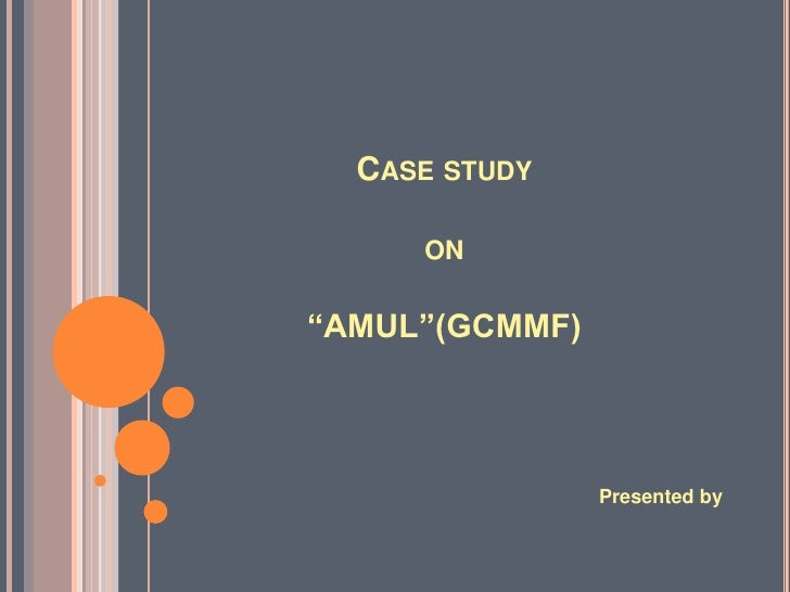 "Case study on ""AMUL""(GCMMF)<br />Presented by<br />"