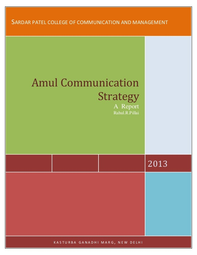 SARDAR PATEL COLLEGE OF COMMUNICATION AND MANAGEMENT 2013 Amul Communication Strategy A Report Rahul.R.Pillai K A S T U R ...