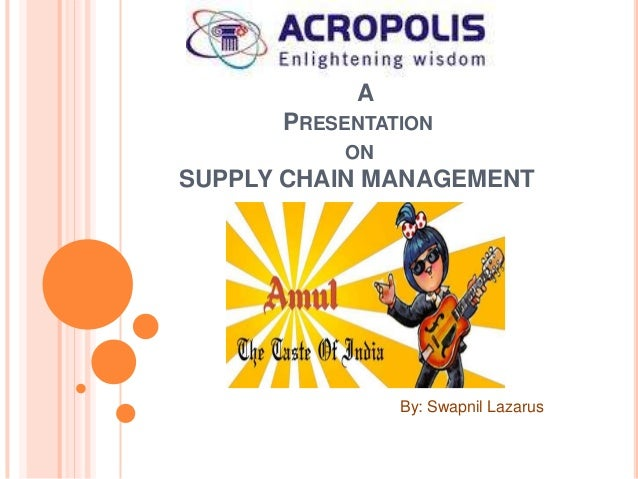 A      PRESENTATION          ONSUPPLY CHAIN MANAGEMENT               By: Swapnil Lazarus