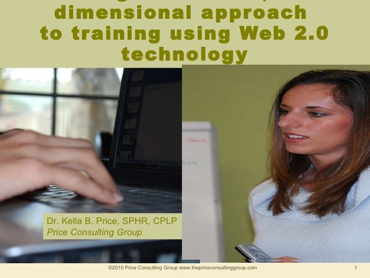 A multi-generational, multi-dimensional approach  to training using Web 2.0 technology ©2010 Price Consulting Group www.th...
