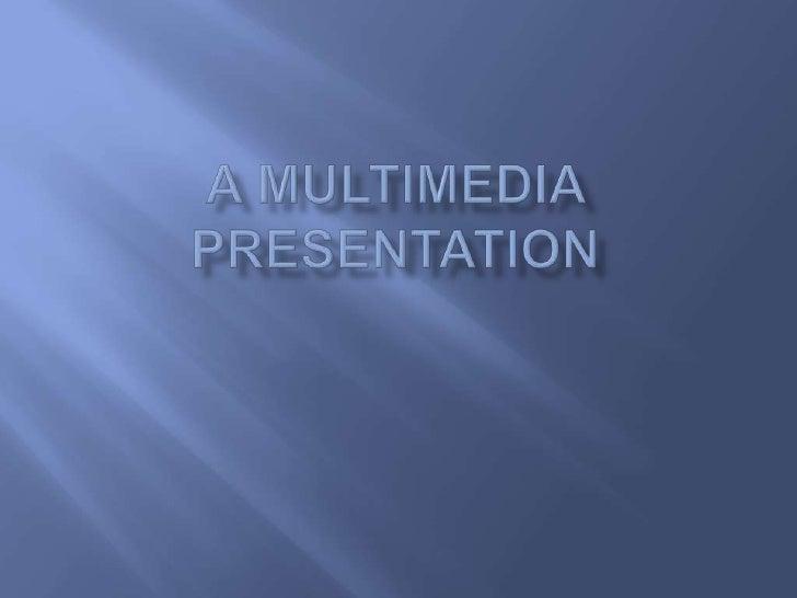A Multimedia Presentation<br />