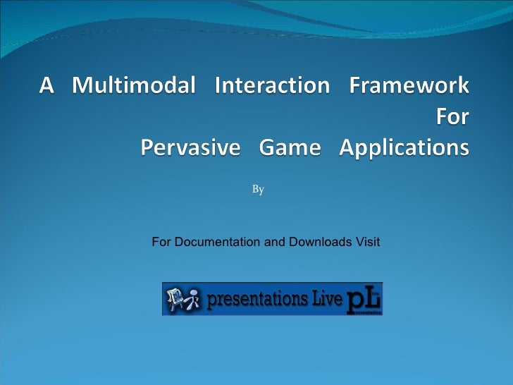 A   multimodal   interaction   framework   for pervasive   game   applications