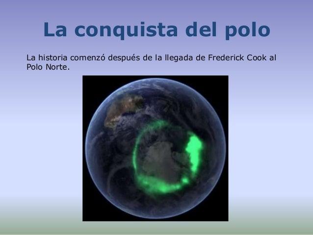 La conquista del polo La historia comenzó después de la llegada de Frederick Cook al Polo Norte.