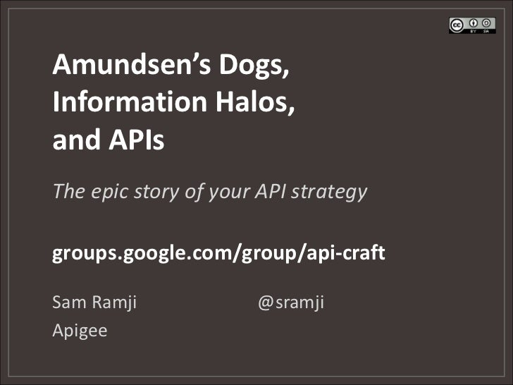 Amundsen's Dogs,Information Halos,and APIsThe epic story of your API strategygroups.google.com/group/api-craftSam Ramji   ...