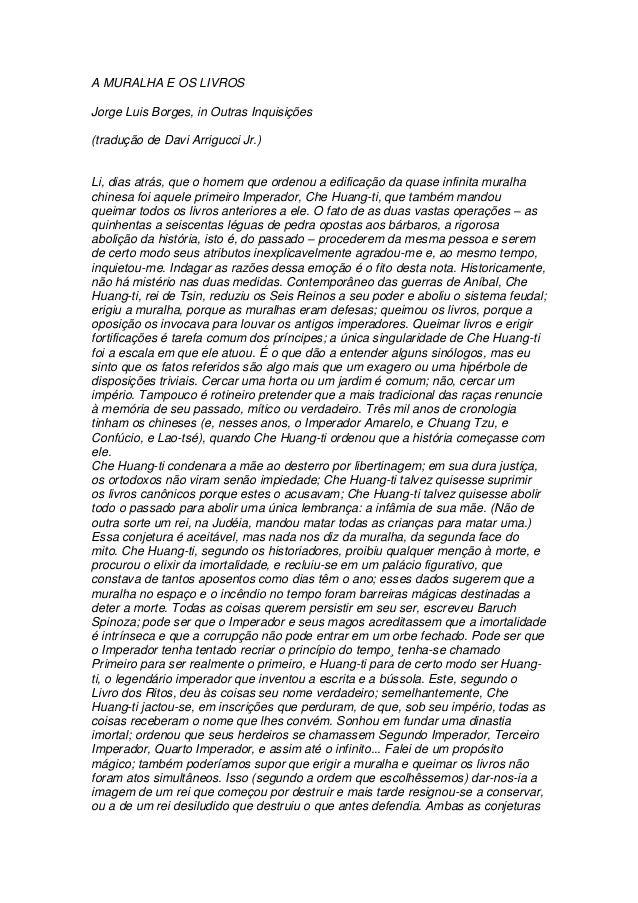A MURALHA E OS LIVROSJorge Luis Borges, in Outras Inquisições(tradução de Davi Arrigucci Jr.)Li, dias atrás, que o homem q...