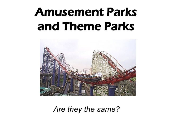 Amusement Parks and Theme Parks Are they the same?
