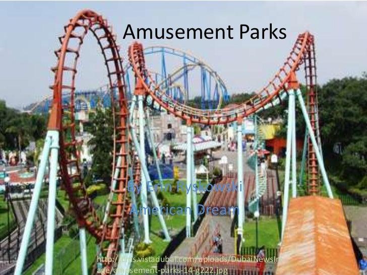 Amusement Parks<br />By Erin Ryskowski<br />American Dream<br />http://cms.vistadubai.com/uploads/DubaiNewsImage/amusement...