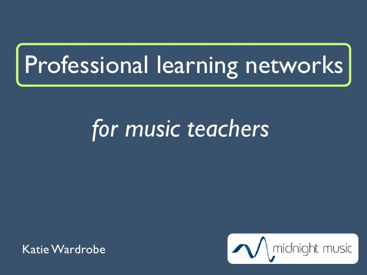 Professional learning networks             for music teachers    Katie Wardrobe