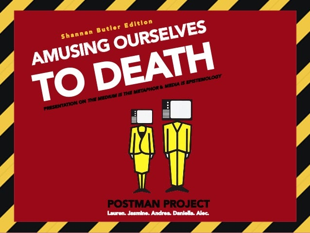 amusing ourselves to death essayamusing ourselves to death   essays   words