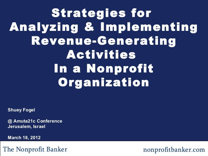 Strategies for  Analyzing & Implementing    Revenue-Generating          Activities        In a Nonprofit         Organizat...