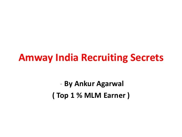 Amway India Recruiting Secrets         - By Ankur Agarwal      ( Top 1 % MLM Earner )