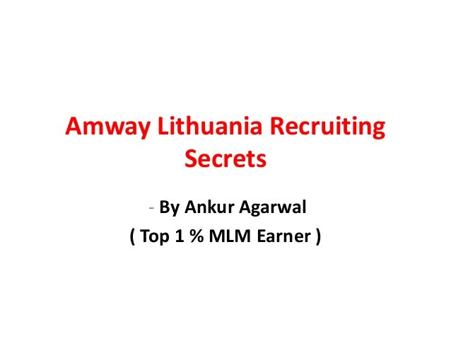 Amway Lithuania Recruiting         Secrets        - By Ankur Agarwal     ( Top 1 % MLM Earner )