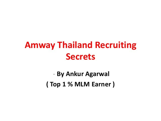 Amway Thailand Recruiting        Secrets       - By Ankur Agarwal    ( Top 1 % MLM Earner )