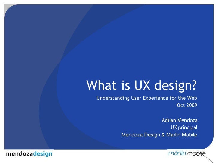What is UX design?<br />Understanding User Experience for the Web<br />Oct 2009<br />Adrian Mendoza<br />UX principal<br /...