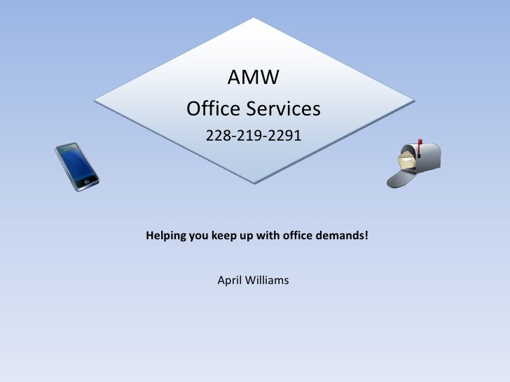 AMW        Office Services           228-219-2291     Helping you keep up with office demands!               April Williams