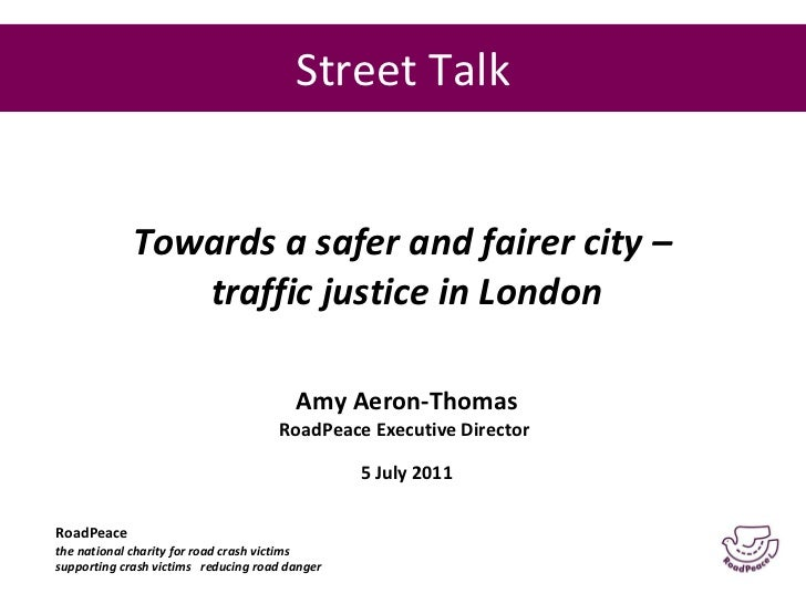 Street Talk <ul><li>Towards a safer and fairer city –  </li></ul><ul><li>traffic justice in London </li></ul><ul><li>Amy A...