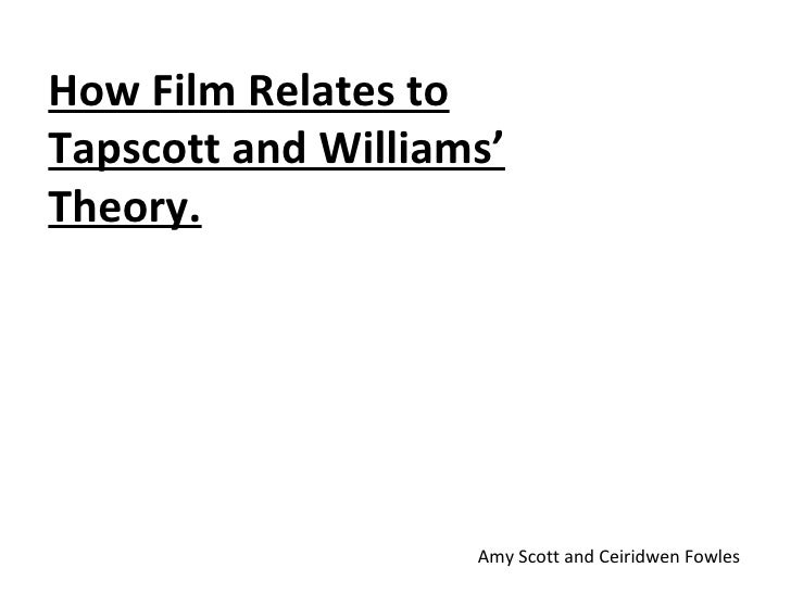 How Film Relates to Tapscott and Williams' Theory. Amy Scott and Ceiridwen Fowles
