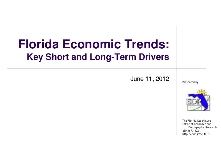 Florida Economic Trends: Key Short and Long-Term Drivers                       June 11, 2012   Presented by:              ...