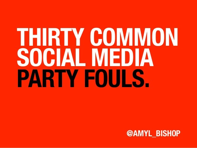 THIRTY COMMON!SOCIAL MEDIA!PARTY FOULS.         @AMYL_BISHOP