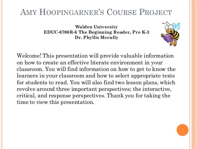 AMY HOOPINGARNER'S COURSE PROJECT Walden University EDUC-6706R-6 The Beginning Reader, Pre K-3 Dr. Phyllis Mccully  Welcom...