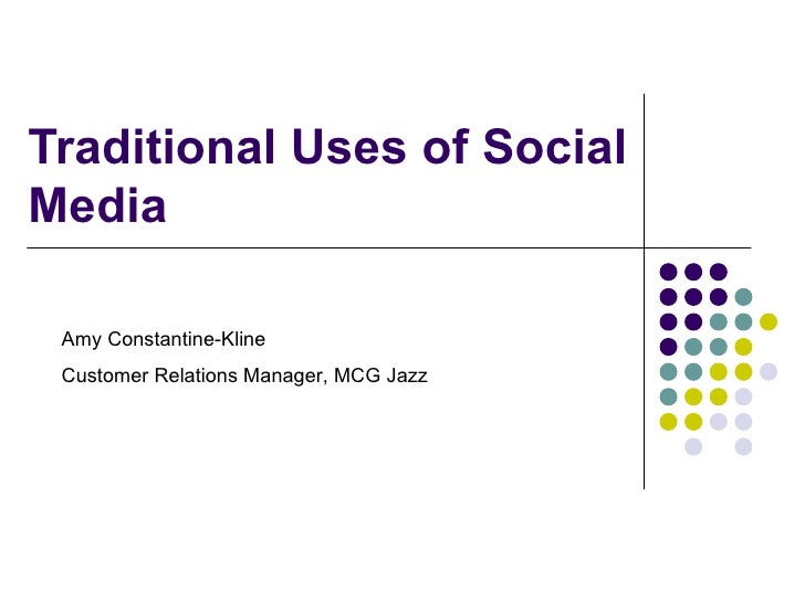 Traditional Uses of Social Media Amy Constantine-Kline  Customer Relations Manager, MCG Jazz
