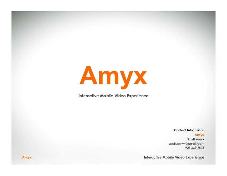 Amyx       Interactive Mobile Video Experience                                                        Contact Information ...