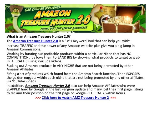 What is an Amazon Treasure Hunter 2.0?The Amazon Treasure Hunter 2.0 is a 3′n'1 Keyword Tool that can help you with:Increa...