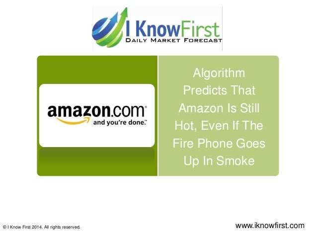 Algorithm Predicts That Amazon Is Still Hot, Even If The Fire Phone Goes Up In Smoke © I Know First 2014. All rights reser...