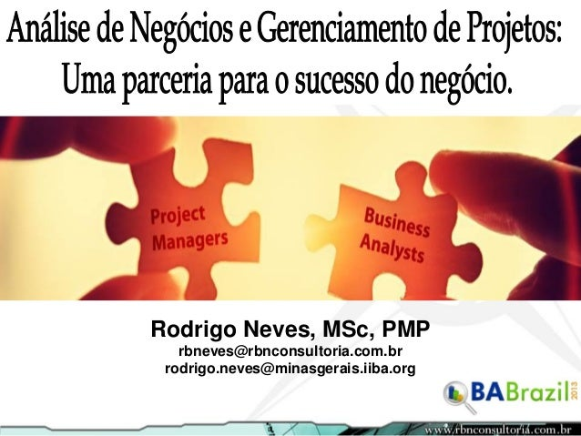 Rodrigo Neves, MSc, PMP rbneves@rbnconsultoria.com.br rodrigo.neves@minasgerais.iiba.org
