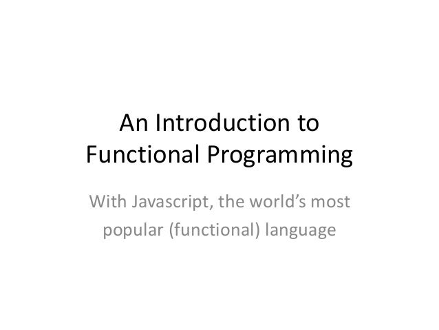 An Introduction to Functional Programming With Javascript, the world's most popular (functional) language