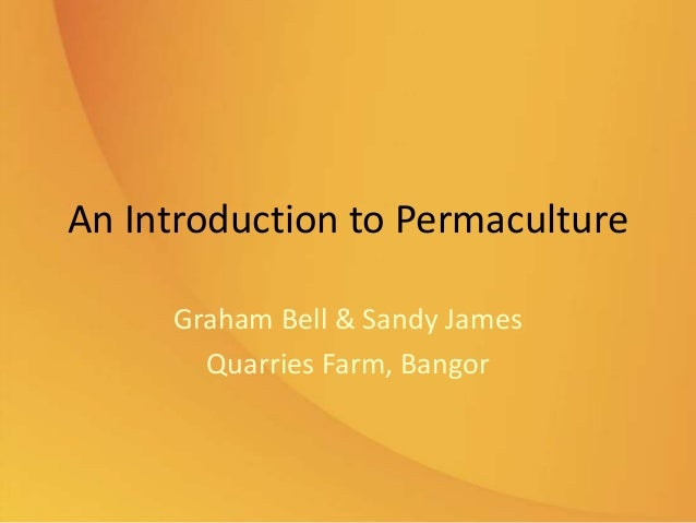 An Introduction to Permaculture Graham Bell & Sandy James Quarries Farm, Bangor
