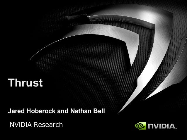 NVIDIA Research Thrust Jared Hoberock and Nathan Bell