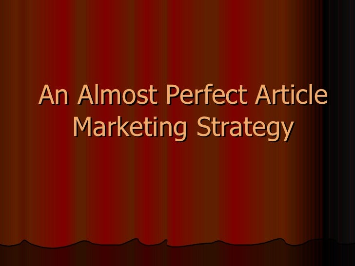 An Almost Perfect Article Marketing Strategy