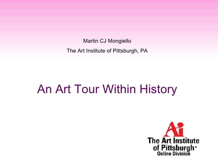 Martin CJ Mongiello The Art Institute of Pittsburgh, PA An Art Tour Within History