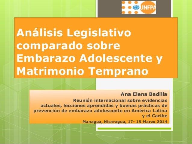 Análisis Legislativo comparado sobre Embarazo Adolescente y Matrimonio Temprano Ana Elena Badilla Reunión internacional so...