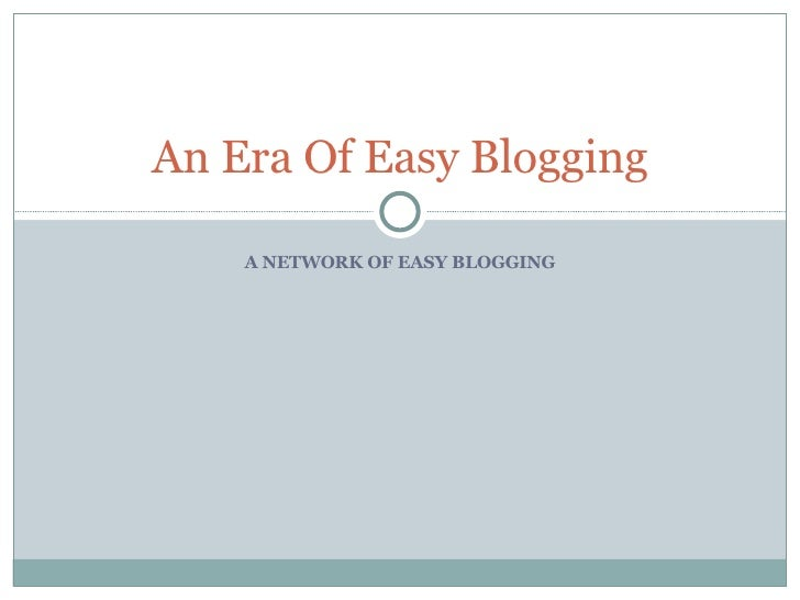 A NETWORK OF EASY BLOGGING An Era Of Easy Blogging