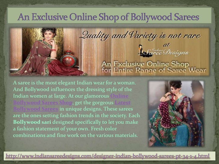 An Exclusive Online Shop of Bollywood Sarees<br />A saree is the most elegant Indian wear for a woman. And Bollywood i...