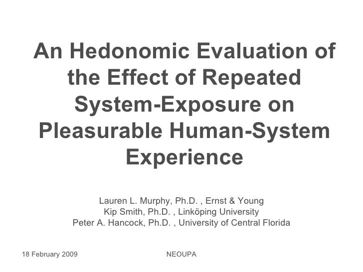 An Hedonomic Evaluation of the Effect of Repeated System-Exposure on Pleasurable Human-System Experience Lauren L. Murphy,...