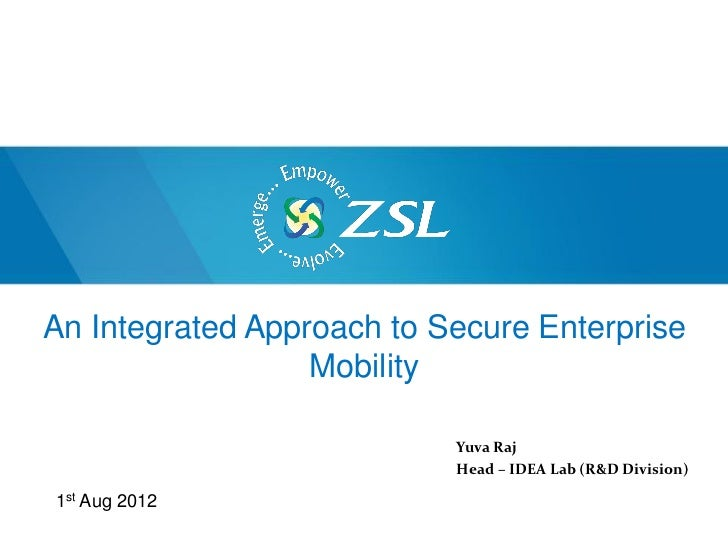 An Integrated Approach to Secure Enterprise                  Mobility                           Yuva Raj                  ...