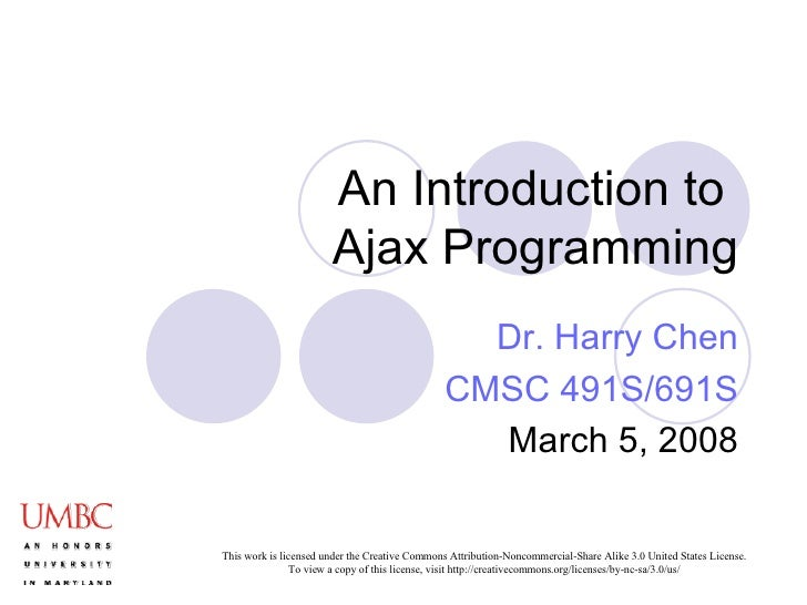 An Introduction to  Ajax Programming Dr. Harry Chen CMSC 491S/691S March 5, 2008