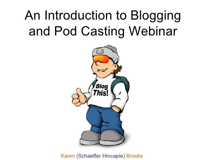 An Introduction to Blogging and Pod Casting Webinar Karen  (Schaeffer Hincapie)  Brooks