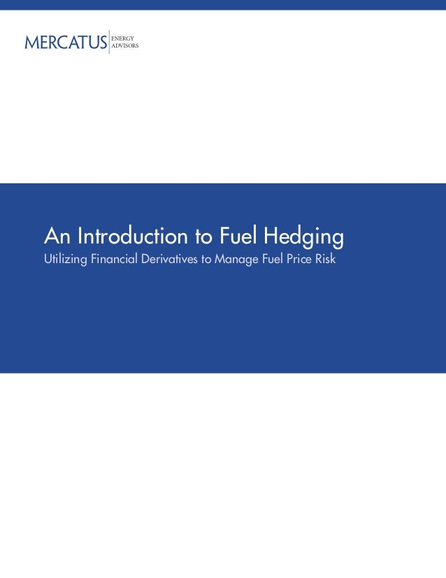An Introduction to Fuel HedgingUtilizing Financial Derivatives to Manage Fuel Price Risk
